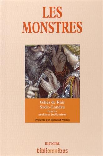 Les monstres : la confession de l'ogre ; Les infortunes du vice ; Fatal fiancé par Gilles de Rais, Marquis de Sade, Henri-Désiré Landru, Bernard Michal