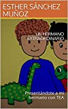 UN HERMANO EXTRAORDINARIO: Presentándote a mi hermano con TEA (Spanish Edition)