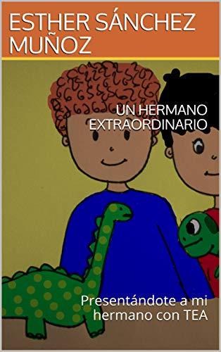 UN HERMANO EXTRAORDINARIO: Presentándote a mi hermano con TEA por ESTHER SÁNCHEZ MUÑOZ