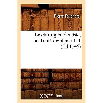Le chirurgien dentiste, ou Traité des dents T. 1 (Éd.1746)