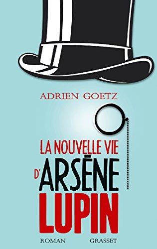 La nouvelle vie d'Arsène Lupin : Retour, aventures, ruses, amours, masques et expolits du gentleman-cambrioleur