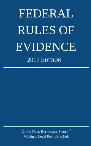 Federal Rules of Evidence; 2017 Edition by Michigan Legal Publishing Ltd. (2016-10-23)