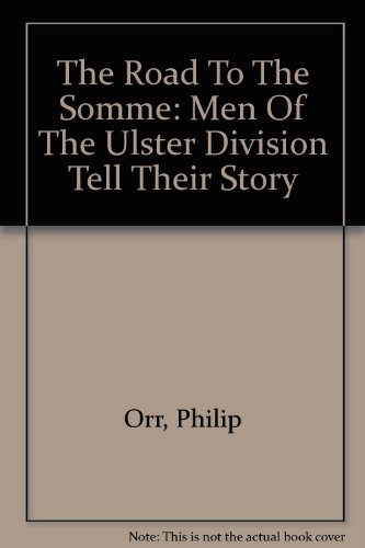 The road to the Somme: men of the Ulster Division tell their story