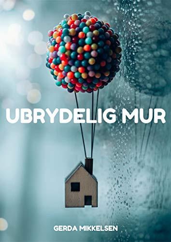 Ubrydelig mur (Danish Edition) por GerdMikkelsen Mikkelsen