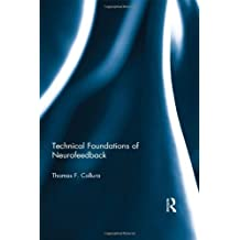 Technical Foundations of Neurofeedback (Routledge Monograph Series on Neurotherapy and Qeeg Neurosci) by Thomas F. Collura (2013-08-23)