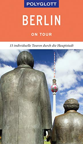POLYGLOTT on tour Reiseführer Berlin: Individuelle Touren durch die Hauptstadt