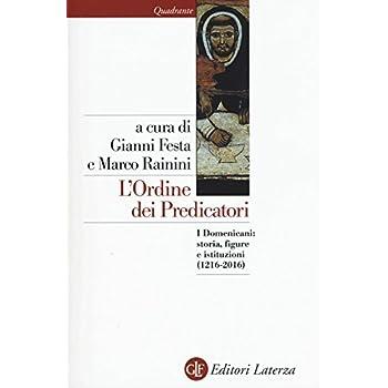 L'ordine Dei Predicatori. I Domenicani: Storia, Figure E Istituzioni (1216-2016)