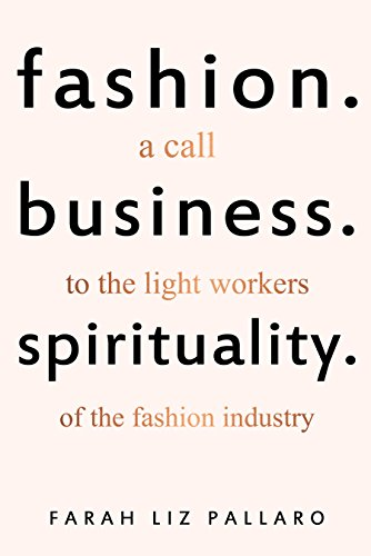 FASHION. BUSINESS. SPIRITUALITY : A call to the light workers of the fashion industry (English Edition)