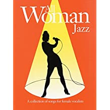 Jazz: (Piano, Vocal, Guitar): A Collection of Songs for Female Vocalists (All Woman)