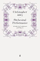 Orchestral Performance: A Guide for Conductors and Players by Christopher Adey (2009-02-19)