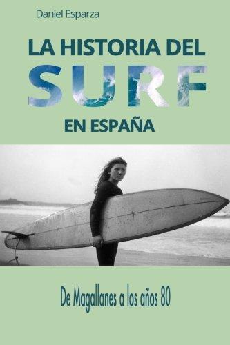 La historia del surf en Espana: De Magallanes a los anos 80 por Daniel Esparza