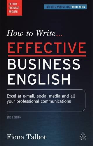 How to Write Effective Business English: Excel at E-mail, Social Media and All Your Professional Communications (Better Business English)