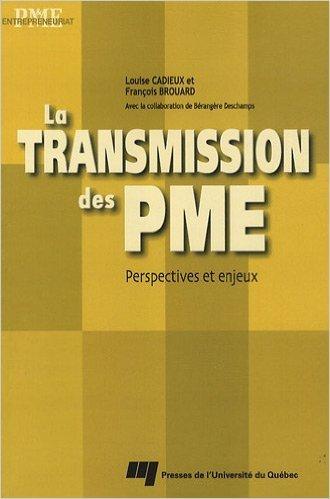 La transmission des PME : Perspectives et enjeux de Louise Cadieux,Franois Brouard,Brangre Deschamps ( 5 mars 2009 )