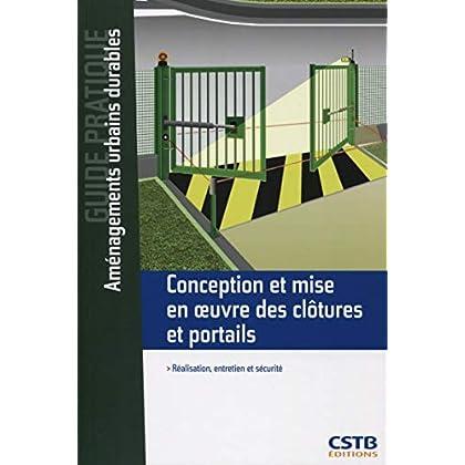 Conception et mise en oeuvre des clôtures et portails: Réalisation, entretien et sécurité.