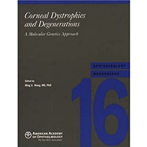 Corneal Dystrophies and Degenerations: A Molecular Genetics Approach (American Academy of Ophthalmology Monograph Series)