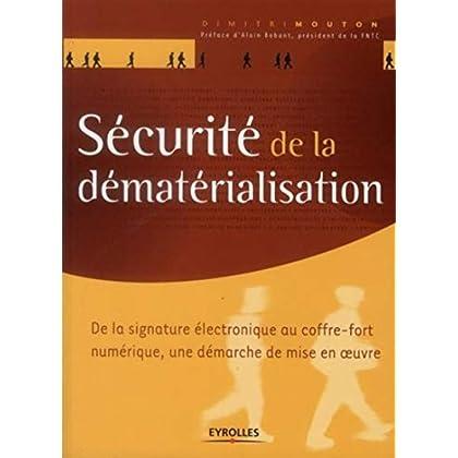 Sécurité de la dématérialisation: De la signature électronique au coffre-fort numérique, une démarche de mise en oeuvre.