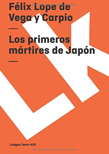 Los primeros mártires de Japón (Teatro) por Félix Lope Lope De Vega Y Carpio