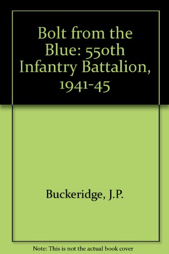 Bolt from the Blue: 550th Infantry Battalion, 1941-45