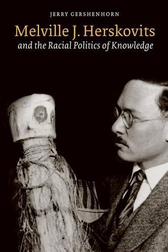 Melville J. Herskovits and the Racial Politics of Knowledge (Critical Studies in the History of Anthropology) by Jerry Gershenhorn (2007-09-01)