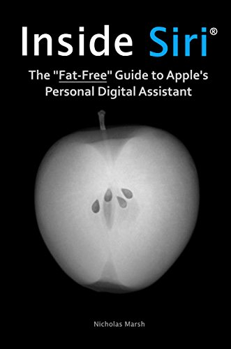 Inside Siri: The Fat-Free Guide to Apple's Personal Digital Assistant for iPhone and iPad (English Edition) (Apple Iphone Pda)