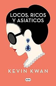 Locos, ricos y asiáticos par Kevin Kwan