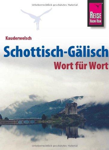 Reise Know-How Kauderwelsch Schottisch-Gälisch - Wort für Wort: Kauderwelsch-Sprachführer Band 172