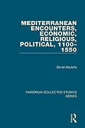 Mediterranean Encounters, Economic, Religious, Political, 1100-1550 (Collected Studies)