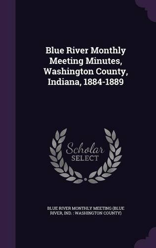 Blue River Monthly Meeting Minutes, Washington County, Indiana, 1884-1889