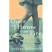 By Andrea Ashworth Once in a House on Fire