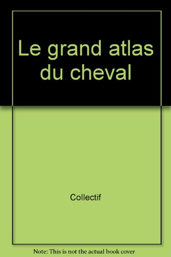 Grand atlas du cheval par Collectif, C Charpentier