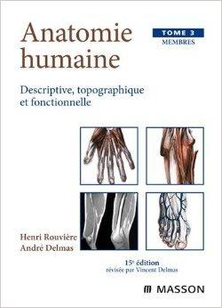 Anatomie humaine descriptive, topographique et fonctionnelle. Tome 3, Membres, 15ème édition de André Delmas,Henri Rouvière ( 4 décembre 2002 )
