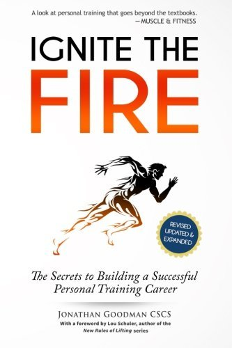 Ignite the Fire: The Secrets to Building a Successful Personal Training Career (Revised, Updated, and Expanded) by Jonathan Goodman (2015-02-10)