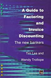 A Guide to Factoring and Invoice Discounting: The New Bankers by Tim Lea (1996-11-30)