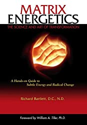 [Matrix Energetics: The Science and Art of Transformation [ MATRIX ENERGETICS: THE SCIENCE AND ART OF TRANSFORMATION ] By Bartlett, Richard ( Author )Apr-03-2007 Hardcover