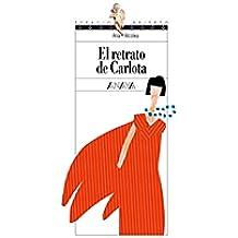 El retrato de Carlota (Literatura Juvenil (A Partir De 12 Años) - Espacio Abierto nº 104)