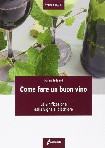 Come fare un buon vino. La vinificazione dalla vigna al bicchiere - Buon Vino