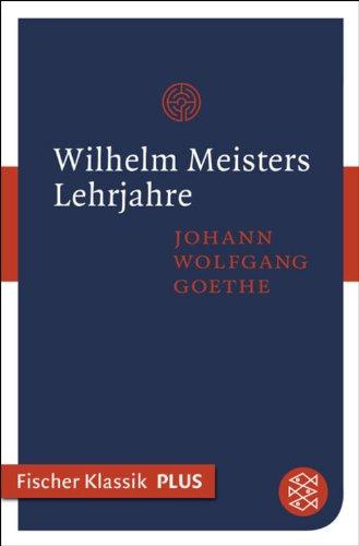 Wilhelm Meisters Lehrjahre: Roman (Fischer Klassik Plus) (German Edition)