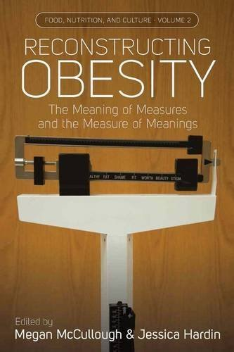 Reconstructing Obesity: The Meaning of Measures and the Measure of Meanings. (Food, Nutrition, and Culture) (2013-10-01)