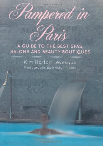 Pampered in Paris: A Guide to the Best Spas, Salons and Beauty Boutiques -