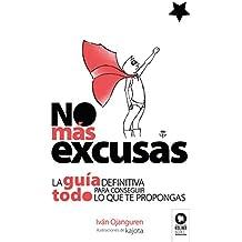 No más excusas: La guía definitiva para conseguir todo lo que te propongas (Spanish Edition)
