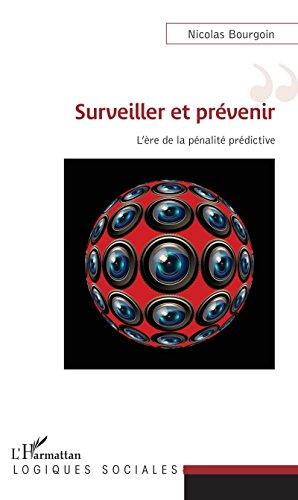 Surveiller et prévenir: L'ère de la pénalité prédictive par Nicolas Bourgoin