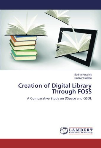 Creation of Digital Library Through FOSS: A Comparative Study on DSpace and GSDL