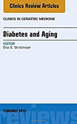 Diabetes and Aging, An Issue of Clinics in Geriatric Medicine, 1e (The Clinics: Internal Medicine)