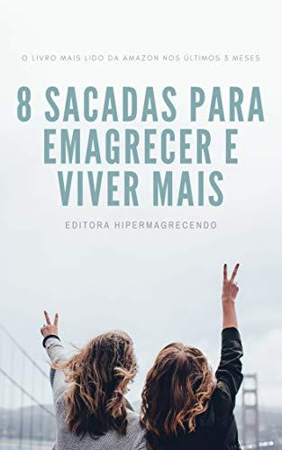 8 Dicas incríveis de Saúde para Emagrecer e Viver mais: Descubra como Emagrecer sem precisar ir à Academia, apenas com com essas 8 Dicas Inéditas! (Emagrecimento Saudável Livro 1) (Portuguese Edition)