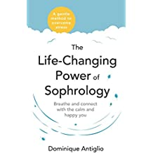The Life-Changing Power of Sophrology: Breathe and connect with the calm and happy you (English Edition)