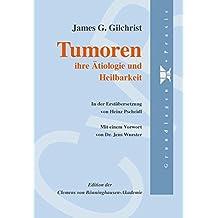 Tumoren - ihre Ätiologie und Heilbarkeit (Edition Clemens von Bönninghausen Akademie)