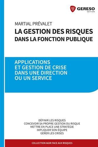 La gestion des risques dans la fonction publique: Applications et gestion de crise dans une direction ou un service par Martial Prévalet