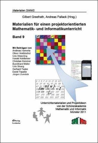Materialien für einen projektorientierten Mathematik- und Informatikunterricht: Unterrichtsmaterialien und Projektideen von der Schülerakademie ... Informatik, Münster 2011 (Materialien SMIMS)