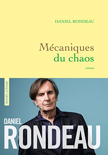 Mécaniques du chaos : roman | Rondeau, Daniel (1948-....). Auteur