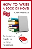 How to Write a Book or Novel: An Insider's Guide to Getting Published